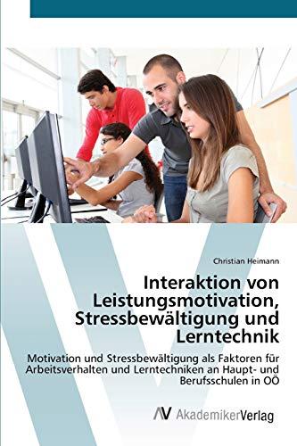 Interaktion von Leistungsmotivation, Stressbewältigung und Lerntechnik: Motivation und...