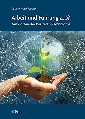 Arbeit und Führung 4.0?: Antworten der Positiven Psychologie