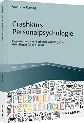 Crashkurs Personalpsychologie: Organisations- und arbeitspsychologische Grundlagen für...