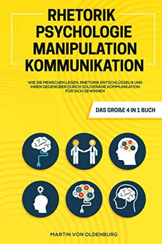 Rhetorik | Psychologie | Manipulation | Kommunikation - Das große 4 in 1 Buch: Wie Sie...
