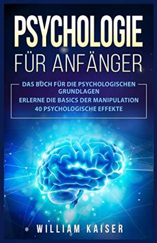 Psychologie für Anfänger: Das Buch für die psychologischen Grundlagen. Erlerne die...