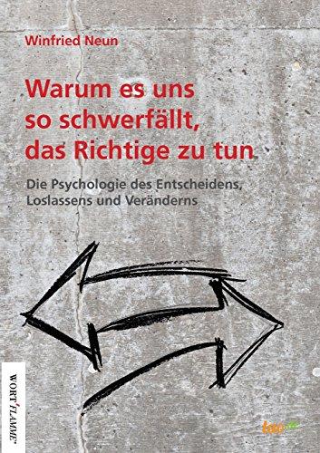 Warum es uns so schwerfällt, das Richtige zu tun.: Die Psychologie des Entscheidens,...