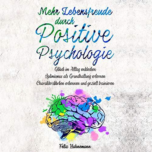 Mehr Lebensfreude durch Positive Psychologie: Glück im Alltag entdecken | Optimismus als...